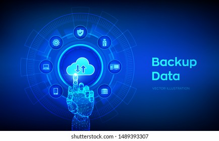 Backup Storage Data. Business data online cloud backup. Internet Technology Business concept. Online connection. Data base. Robotic hand touching digital interface. Vector illustration.