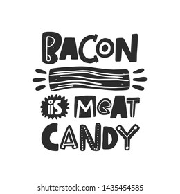 Bacon is meat candy. Hand drawn lettering. Quote sketch typography. Vector inscription slogan. Poster, t shirt design, print, placard, menu, restaurant, bar, cafe, food court, emblem.