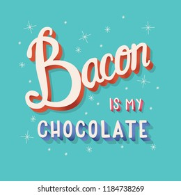 Bacon is my chocolate hand lettering typography modern poster design, vector illustration