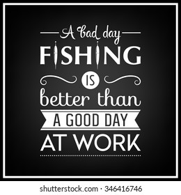 A bad day fishing is better than a good day at work - Quote Typographical Background. Vector EPS8 illustration.