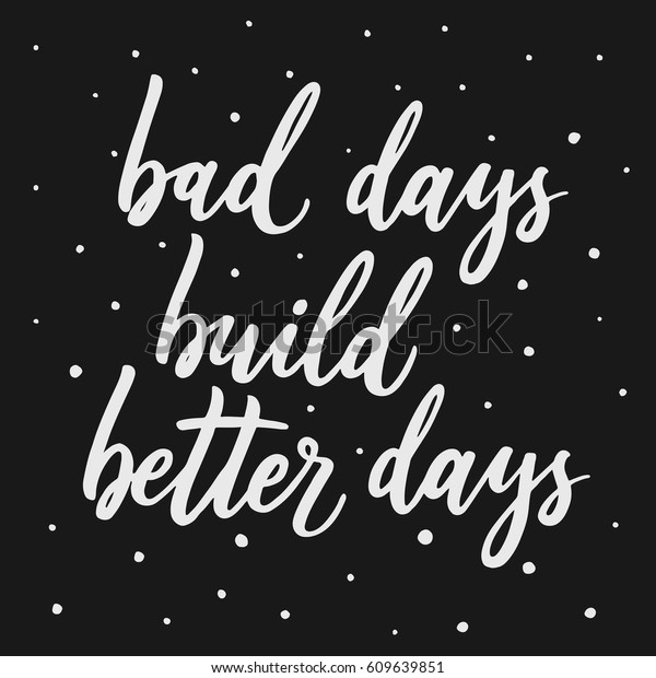 Bad Days Build Better Days Hand Stock Vector (Royalty Free ...