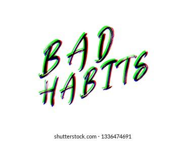 Bad Habbits, Glitch Effect, Typogrpahy Modern Vector , Tshirt, Funny Design