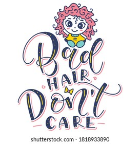 Bad hair don't care - vector illustration with colored lettering and pretty little cartoon girl with unruly hair.