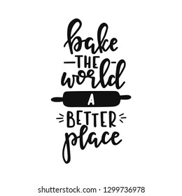 Bake the world a better place Hand drawn typography poster. Conceptual handwritten phrase Home and Family T shirt hand lettered calligraphic design. Inspirational vector