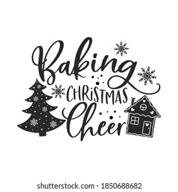 Baking Christmas cheer positive slogan inscription. Christmas postcard, New Year, banner lettering. Illustration for prints on t-shirts and bags, potholder, cards. Christmas phrase.