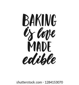 Baking is love made visible - hand drawn positive lettering phrase about kitchen isolated on the white background. Fun brush ink vector quote for cooking banners, greeting card, poster design