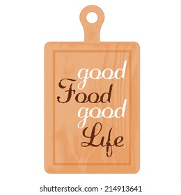 Baking wooden board with slogan. Good food, good life.
