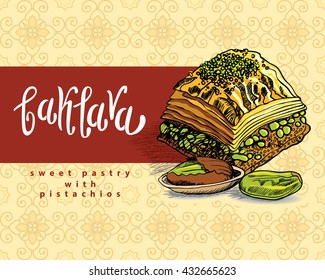Baklava is the most popular sweet pastry in Turkey, vector illustration of baklava with the pistachios. Food illustration for design, menu, cafe billboard. Handwritten lettering.
