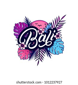 Bali hand written lettering with palm and monstera leaves, tropical and jungle plants, flowers, sun, birds. Use for tee print, sticker, poster. Isolated on background. Vector illustration.