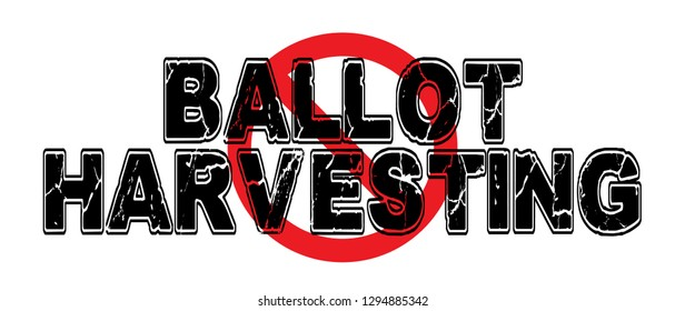 Ban Ballot Harvesting, the practice of organizing workers to collect votes from absentee voters, illegal in most voting precincts.