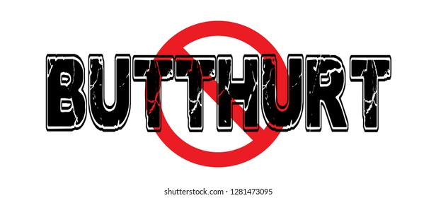 Ban Butthurt, the mental agitation and distress caused by a perceived insult, often caused by misunderstanding or sensitive ego.