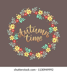 "Banner Autumn time. Hand draw lettering. Wreath of flowers with the inscription ""Autumn time"" on a dark background.Vector illustration.Seasons greeting card."