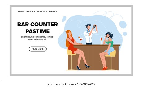 Bar Counter Pastime Cocktails And Friend Vector. Young Women Bar Counter Pastime Drink Alcoholic Or Non-alcoholic Drinks And Communicate. Barman Make Tasty Beverage. Web Flat Cartoon Illustration