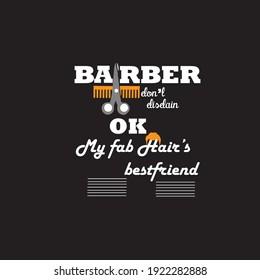 Barber  don't disdain ok my fab hair's bestfriend text based t shirt design. Barber t shirt.