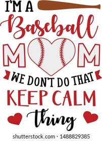 I'm A Baseball Mom We Don't Keep Calm Thing - Sport niche baseball quote vector design