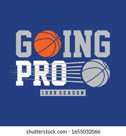 Basketball sport, going pro, typography graphic design, for t-shirt prints, vector illustration