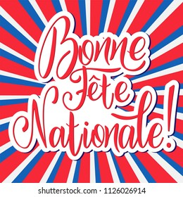 Bastille day hand drawn lettering. Happy National day on French. Bonne Fete Nationale. Vector elements for invitations, posters, greeting cards. T-shirt design