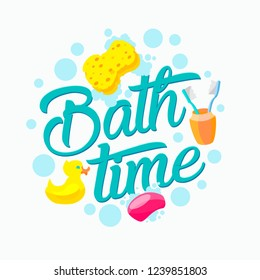 Bath time vector funny lettering design for  posters, stickers or banners. Typography illustration for kids with quote, bath and hygienic objects: soap, rubber duck, washing cloth and tooth brushes.