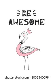 Be awesome - Cute hand drawn nursery poster with lpink flamingo and ettering in scandinavian style. Vector illustration.