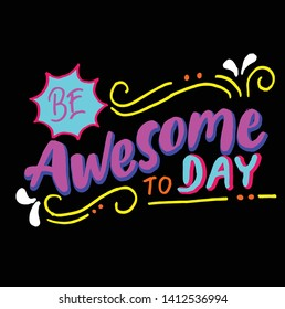 Be awesome to day hand lettering vector.Good for your decoration,art prints,wallpaper,concept mural or can you print on textils and your tees.