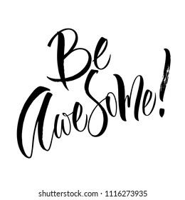 Be Awesome lettering. Handwritten modern calligraphy, brush painted letters. Vector illustration. Template for poster, flyer, greeting card, invitation and various design products