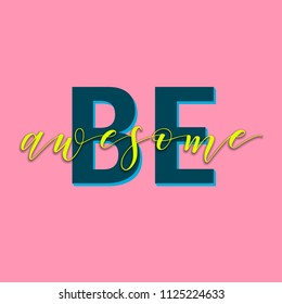 Be Awesome lettering phrase, vector printable design, pink trendy background, trendy phrase for t-shirts, decorations, motivational greeting cards.