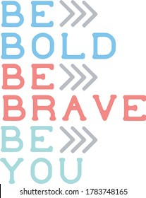 be bold be brave be you colorful inspirational quotes and motivational typography art lettering composition vector