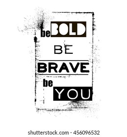 be bold be brave be you, fashion quote design, t-shirt print, black and white