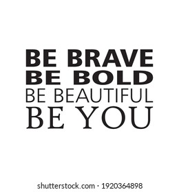 be brave be bold be beautiful be you quote letter