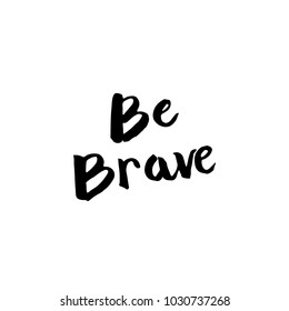 Be Brave Brush Hand Lettering Vector Black on White Background