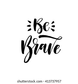 Be brave card. Hand drawn inspirational quote. Ink illustration. Modern brush calligraphy. Isolated on white background.