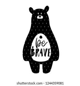 Be brave, cute bear nursery poster in Scandinavian style. Monochrome vector illustration.