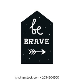 Be brave - Cute hand drawn nursery poster with lettering in scandinavian style. Kids vector illustration.