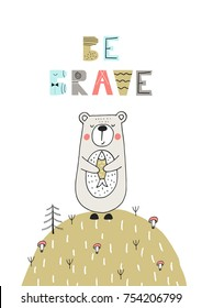 Be brave - Cute hand drawn nursery poster with lettering in scandinavian style. Color vector illustration.