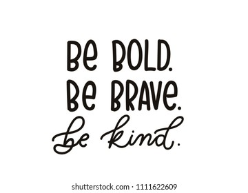 be brave be kind quote with hand drawn  lettering. Inspirational quote. Summer t-shirts print, invitation, poster.