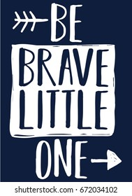 be brave little one hand write slogan vector.