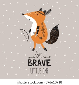 Be Brave little one poster for children with cute indian fox in cartoon style and hand drawn lettering. Vector illustration.