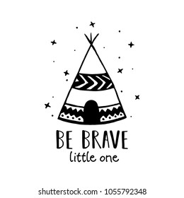 Be brave little one scandinavian style hand drawn poster. Nursery wall decor of wigwam and typography. Boho style drawing print. Kids room decoration. Vector illustration.