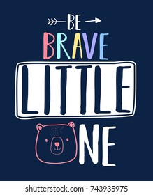 be brave little one slogan and face bear illustration vector.