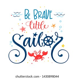 Be Brave little sailor quote. Baby shower hand drawn calligraphy style lettering logo phrase. Colorful blue, pink, yellow text. Doodle crab, starfish, sea waves, bubbles design.