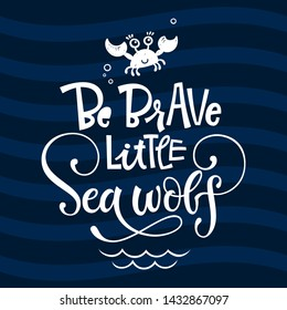 Be brave little sea wolf quote. Simple white color baby shower hand drawn grotesque script style lettering vector logo phrase. Doodle crab, sea waves, bubbles design. Blue, dark blue waves background