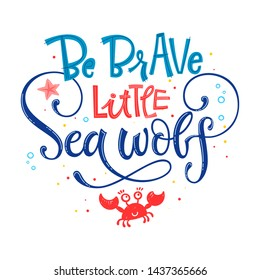 Be Brave little Sea wolf quote. Simple white color baby shower hand drawn lettering vector logo phrase. Grotesque, script style. Doodle crab, starfish, sea waves, bubbles, jellyfish design.