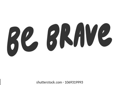 Be brave. Sticker for social media content. Vector hand drawn illustration design. Bubble pop art comic style poster, t shirt print, post card, video blog cover