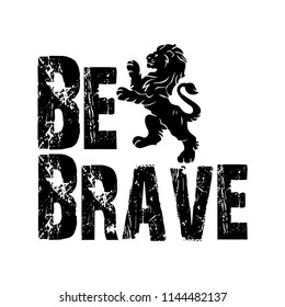 Be brave t shirt design with standing roaring lion silhouette
