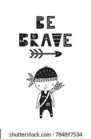 Be brave - unique hand drawn nursery poster with handdrawn lettering in scandinavian style. Vector illustration.