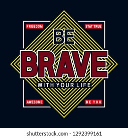 be brave with your life  typography t shirt graphic design, vector illustration artistic concept,urban culture for young generation fashion style