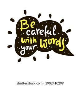 Be careful with your words - inspire motivational religious quote. Hand drawn beautiful lettering. Print for inspirational poster, t-shirt, bag, cups, card, flyer, sticker, badge. Cute funny vector