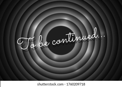 To be continued handwrite title on black and white movie vintage film round shutter. Old cinema circle promotion announcement screen. Vector retro show entertainment scene poster eps illustration