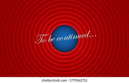 To be continued handwrite title on movie ending red circle waves screen background. Old movie circle ending screen. Vector EPS 10. Illustration
