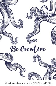 """Be creative"" poster with tentacles of an octopus. Hand drawn vector illustration in engraving technique isolated on white background."